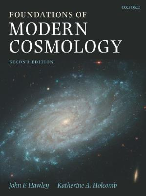 Foundations Of Modern Cosmology By Hawley, John F./ Holcomb, Katherine A.